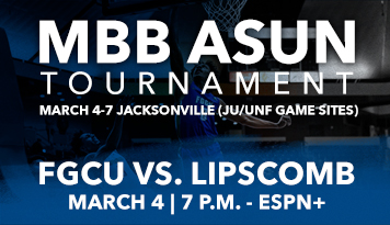 MBB ASUN Tournament March 4-7 – Jacksonville (JU/UNF game sites) FGCU vs. Lipscomb, March 4, 7 PM, ESPN+
