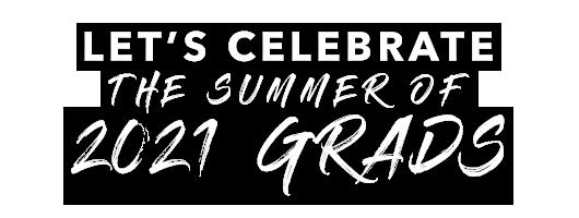 Let's celebrate the summer of 2021 grads