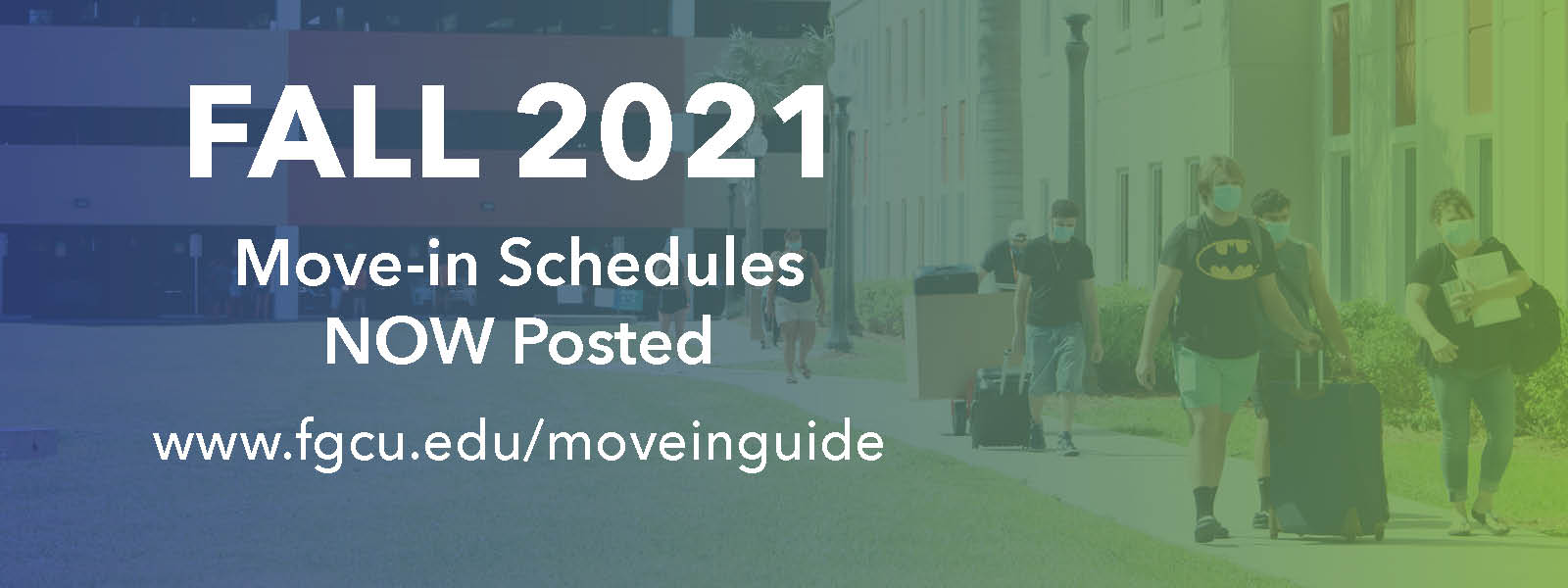 Fall 2021 move-in schedules now posted. www.fgcu.edu/moveinguide